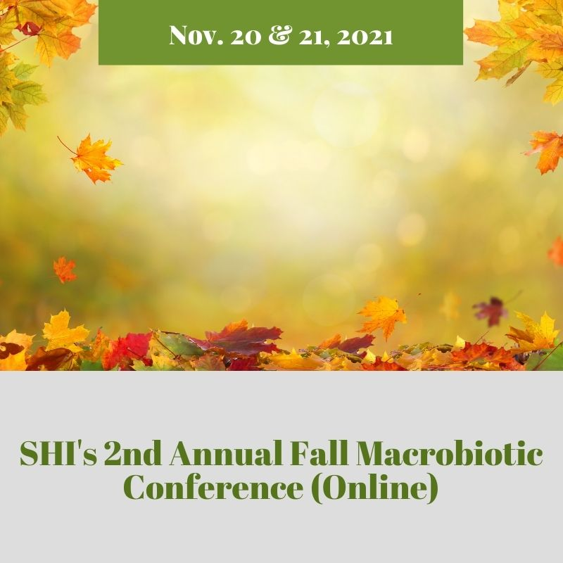 SHI 2nd Annual Fall Macrobiotic Conference (Online) (3)